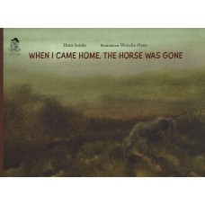 When I Came Home, The Horse was Gone