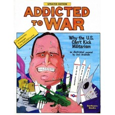 Addicted to War -  Why the U.S. Can't Kick Militarism